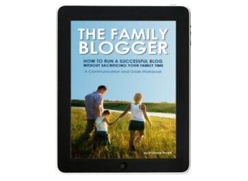 The Family Blogger: Run A Successful Blog without Sacrificing Family Time